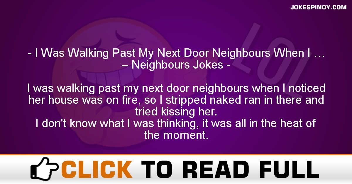 I Was Walking Past My Next Door Neighbours When I … – Neighbours Jokes