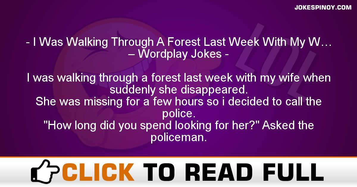 I Was Walking Through A Forest Last Week With My W… – Wordplay Jokes