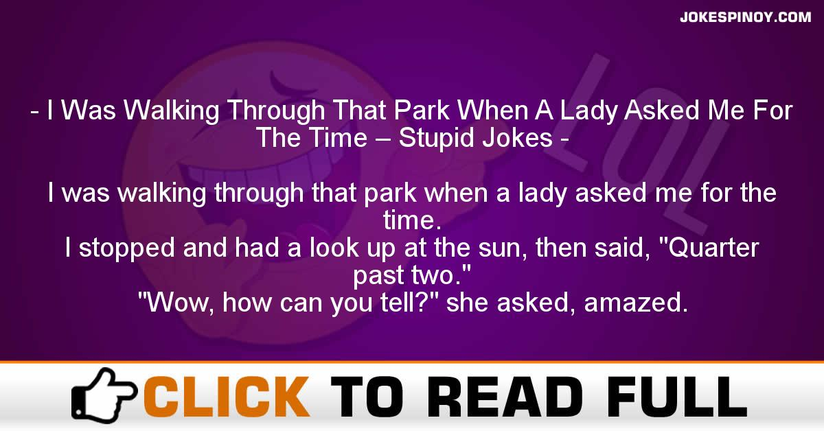 I Was Walking Through That Park When A Lady Asked Me For The Time – Stupid Jokes