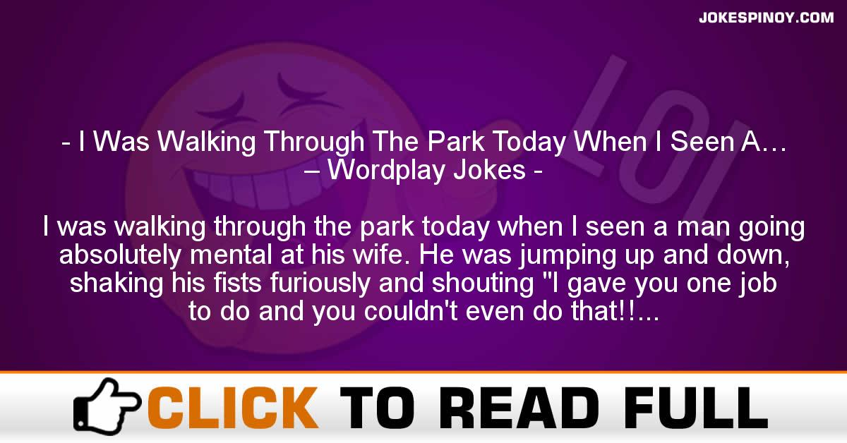 I Was Walking Through The Park Today When I Seen A… – Wordplay Jokes