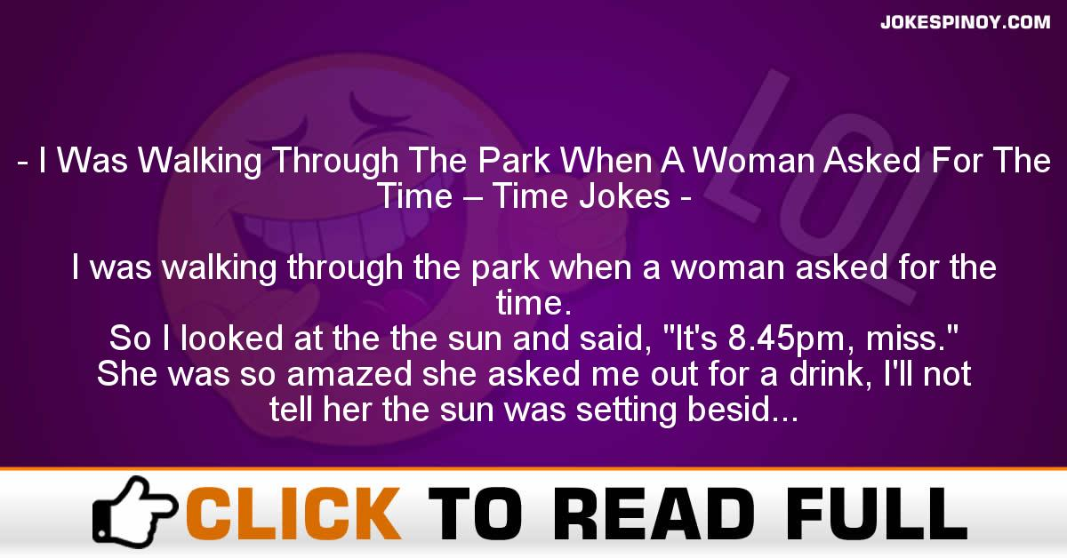 I Was Walking Through The Park When A Woman Asked For The Time – Time Jokes
