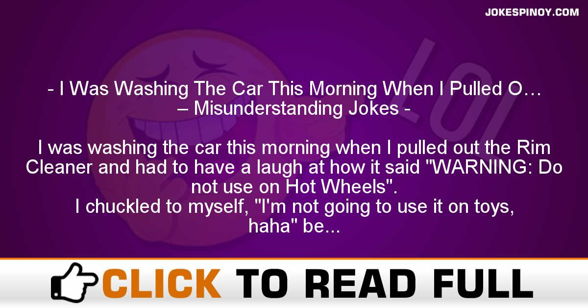 I Was Washing The Car This Morning When I Pulled O… – Misunderstanding Jokes