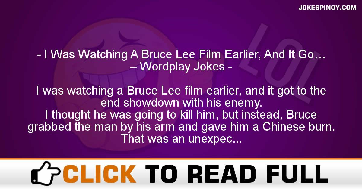 I Was Watching A Bruce Lee Film Earlier, And It Go… – Wordplay Jokes