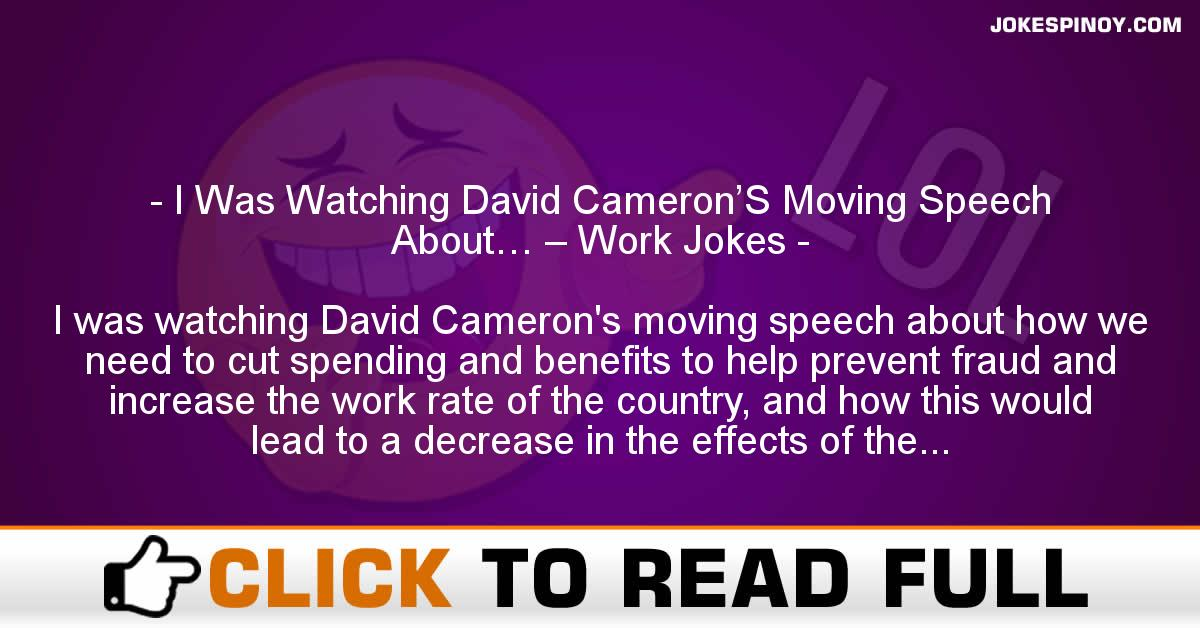 I Was Watching David Cameron'S Moving Speech About… – Work Jokes
