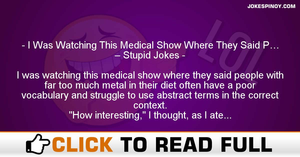 I Was Watching This Medical Show Where They Said P… – Stupid Jokes