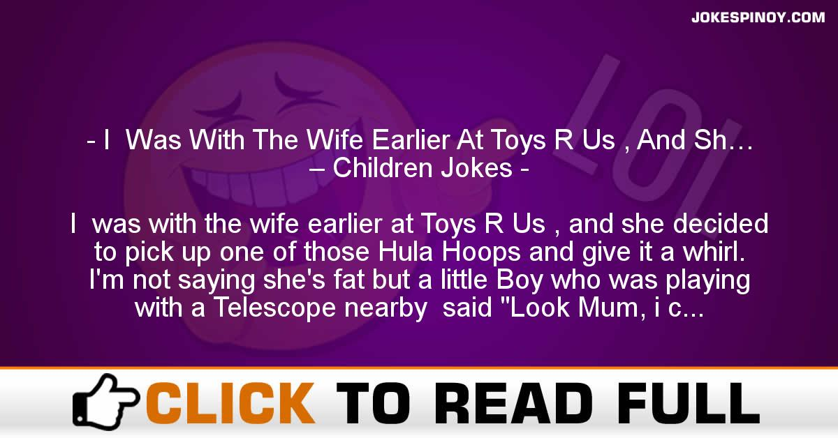 I  Was With The Wife Earlier At Toys R Us , And Sh… – Children Jokes
