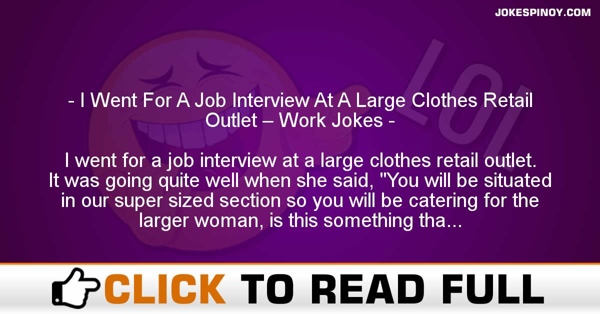 I Went For A Job Interview At A Large Clothes Retail Outlet – Work Jokes