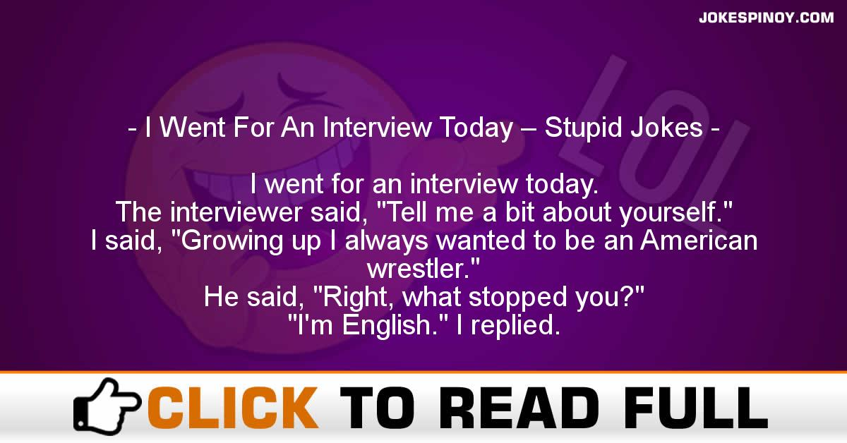 I Went For An Interview Today – Stupid Jokes