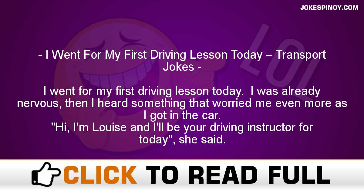 I Went For My First Driving Lesson Today – Transport Jokes