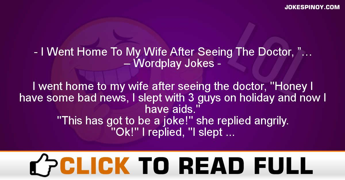 "I Went Home To My Wife After Seeing The Doctor, ""… – Wordplay Jokes"