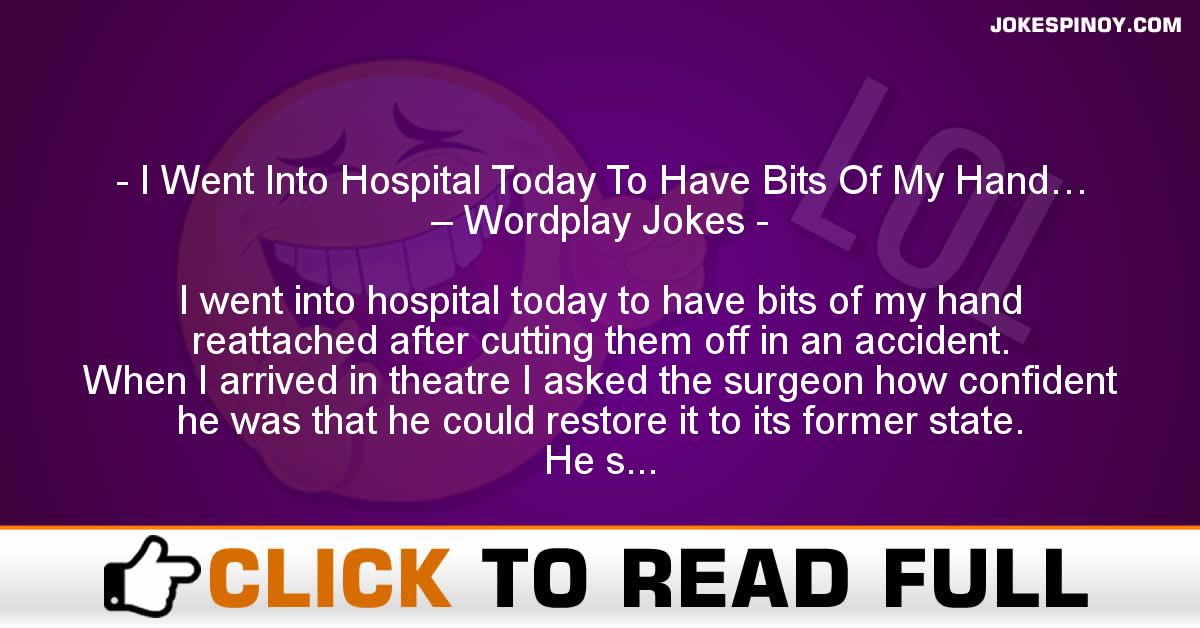 I Went Into Hospital Today To Have Bits Of My Hand… – Wordplay Jokes