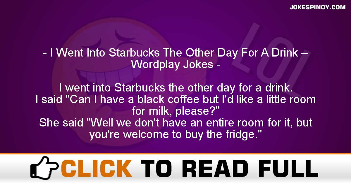 I Went Into Starbucks The Other Day For A Drink – Wordplay Jokes