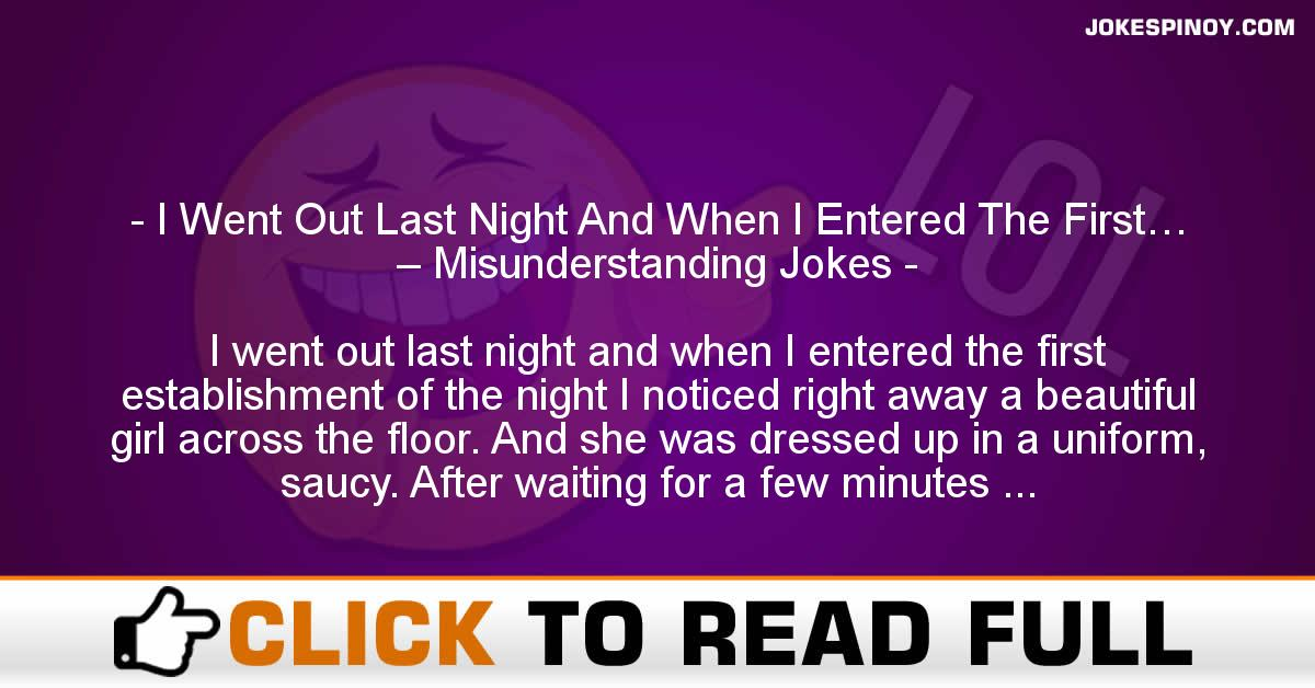 I Went Out Last Night And When I Entered The First… – Misunderstanding Jokes
