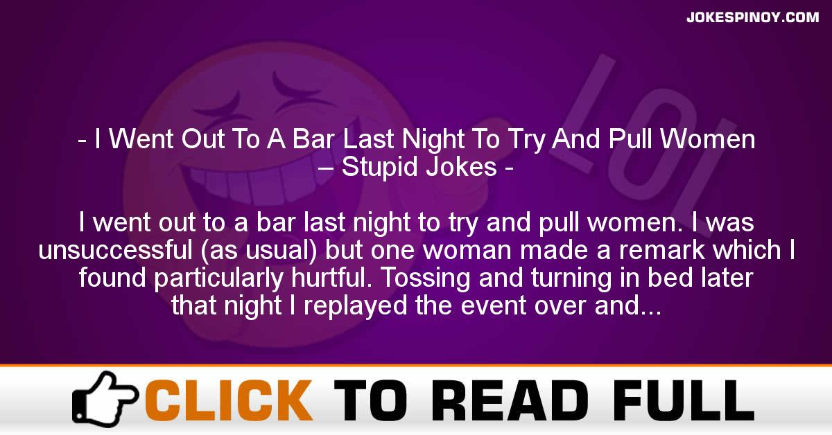I Went Out To A Bar Last Night To Try And Pull Women – Stupid Jokes