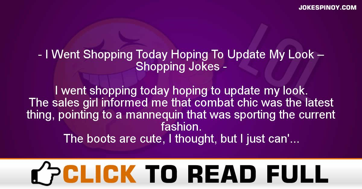 I Went Shopping Today Hoping To Update My Look – Shopping Jokes