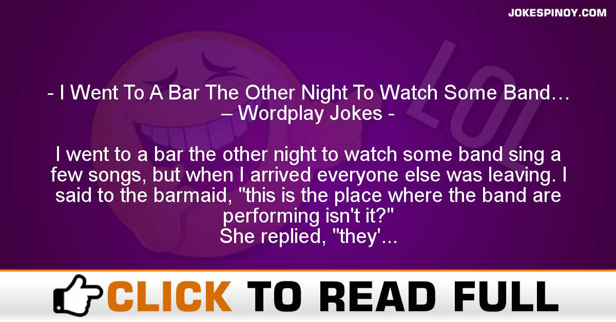 I Went To A Bar The Other Night To Watch Some Band… – Wordplay Jokes