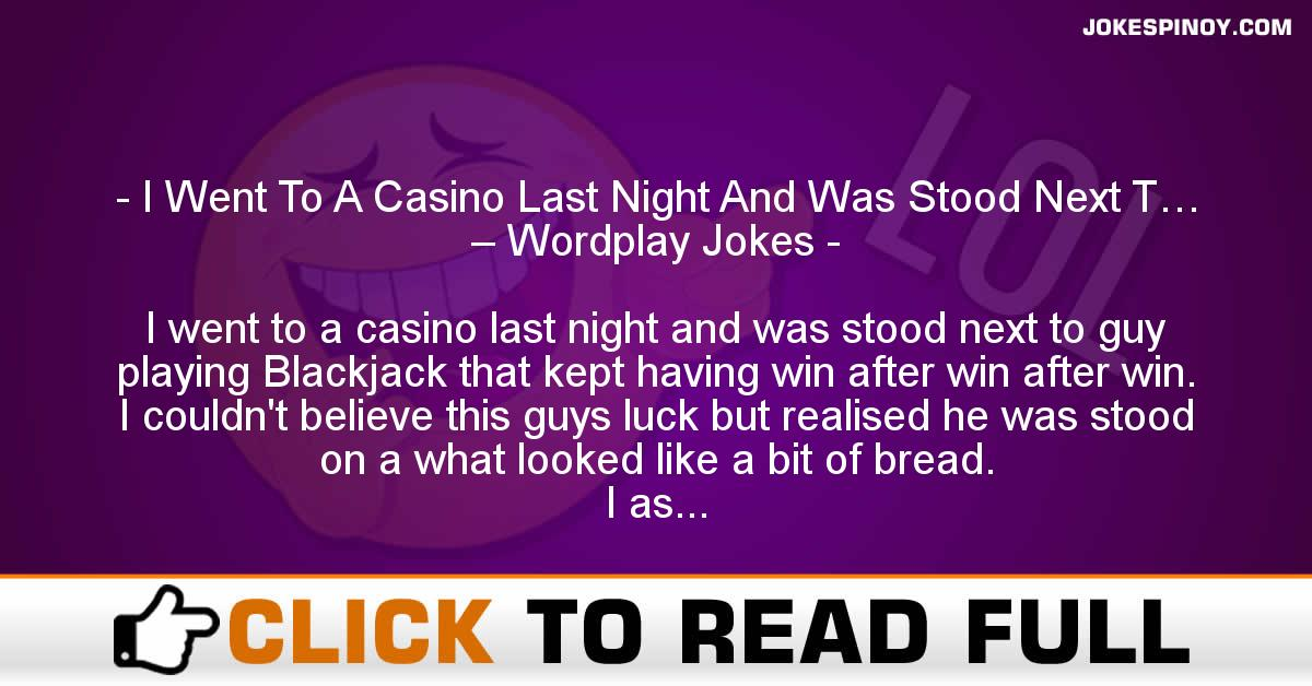 I Went To A Casino Last Night And Was Stood Next T… – Wordplay Jokes