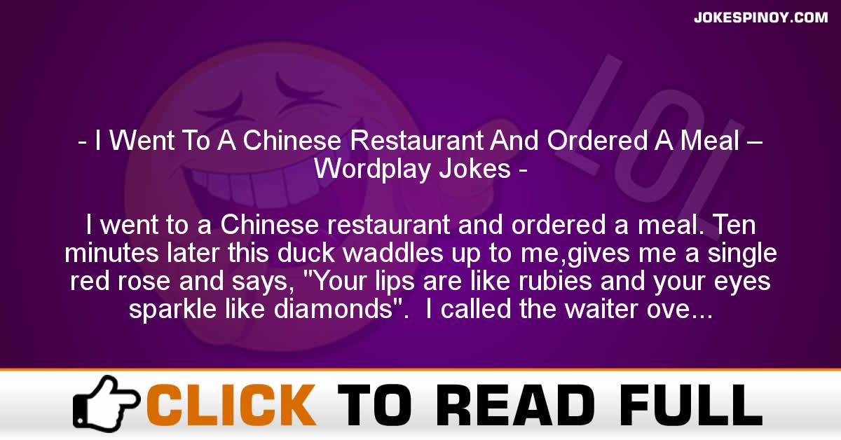 I Went To A Chinese Restaurant And Ordered A Meal – Wordplay Jokes