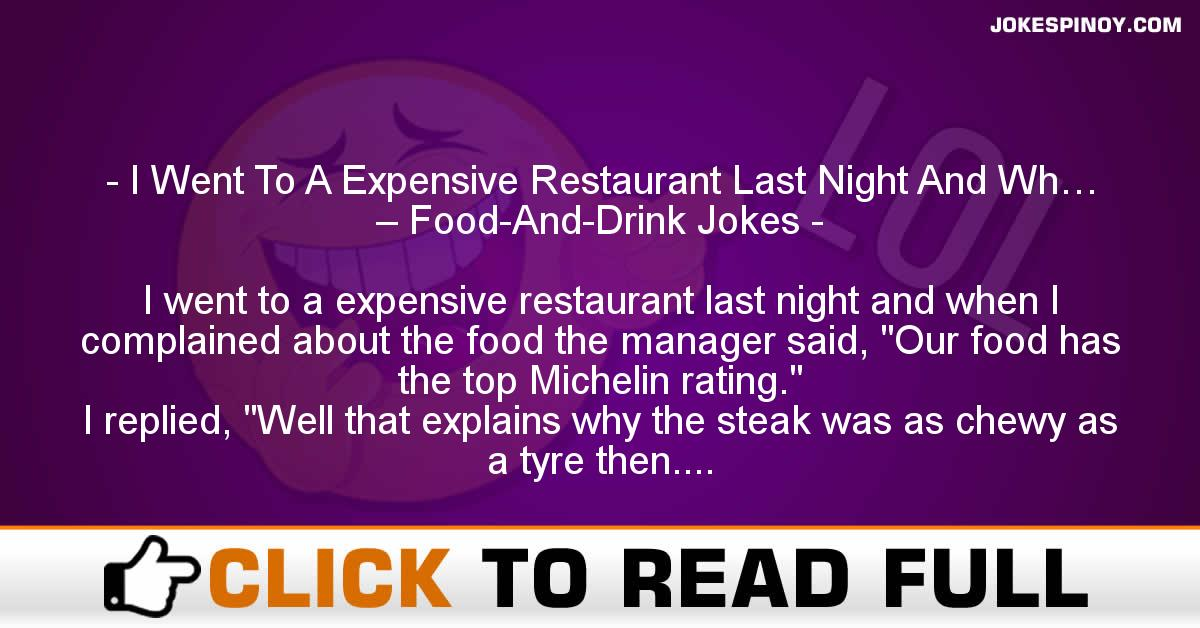 I Went To A Expensive Restaurant Last Night And Wh… – Food-And-Drink Jokes