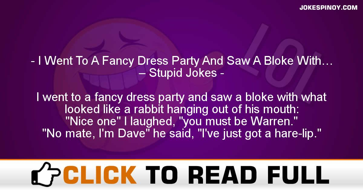 I Went To A Fancy Dress Party And Saw A Bloke With… – Stupid Jokes