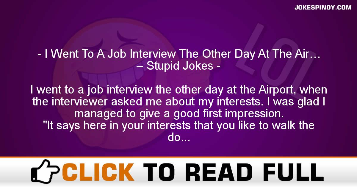 I Went To A Job Interview The Other Day At The Air… – Stupid Jokes