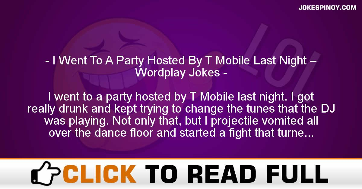 I Went To A Party Hosted By T Mobile Last Night – Wordplay Jokes
