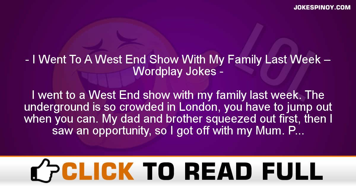I Went To A West End Show With My Family Last Week – Wordplay Jokes