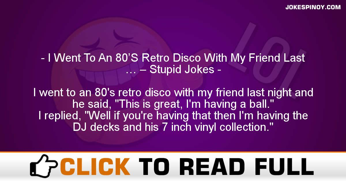 I Went To An 80'S Retro Disco With My Friend Last … – Stupid Jokes