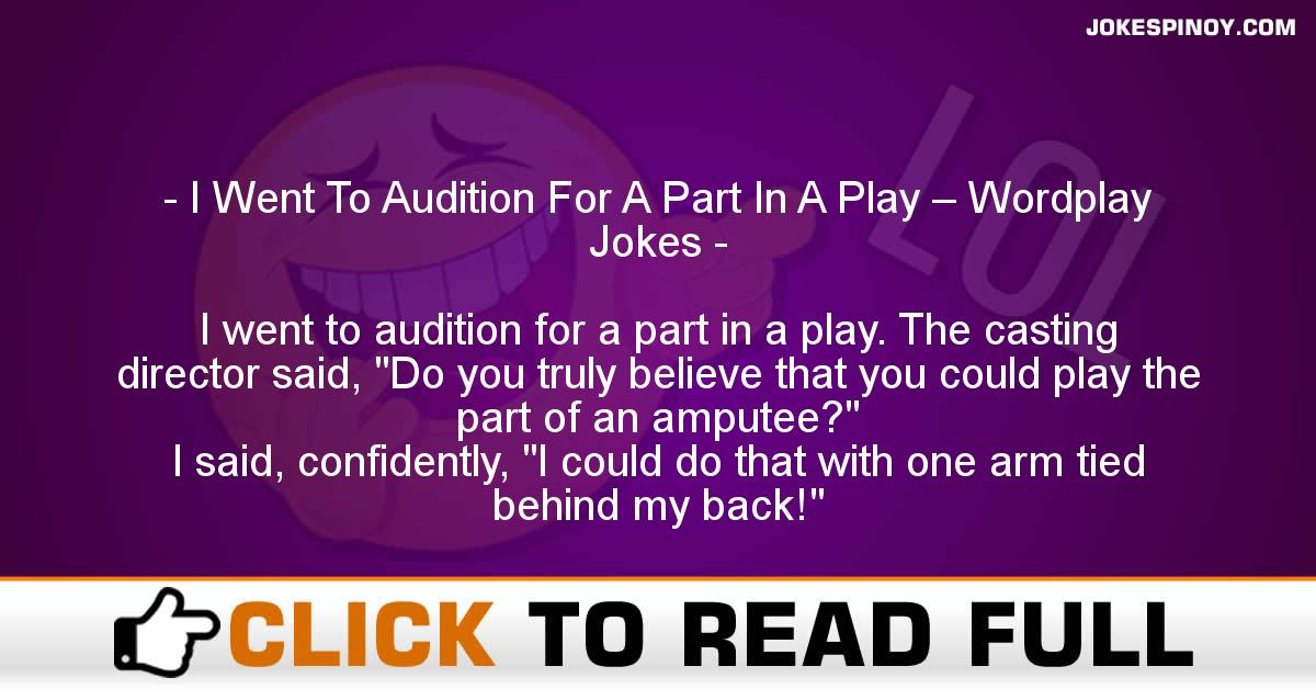 I Went To Audition For A Part In A Play – Wordplay Jokes