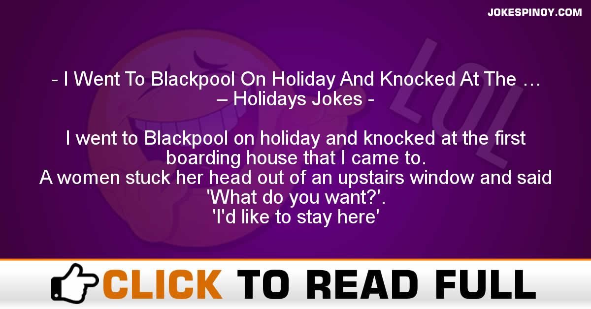 I Went To Blackpool On Holiday And Knocked At The … – Holidays Jokes