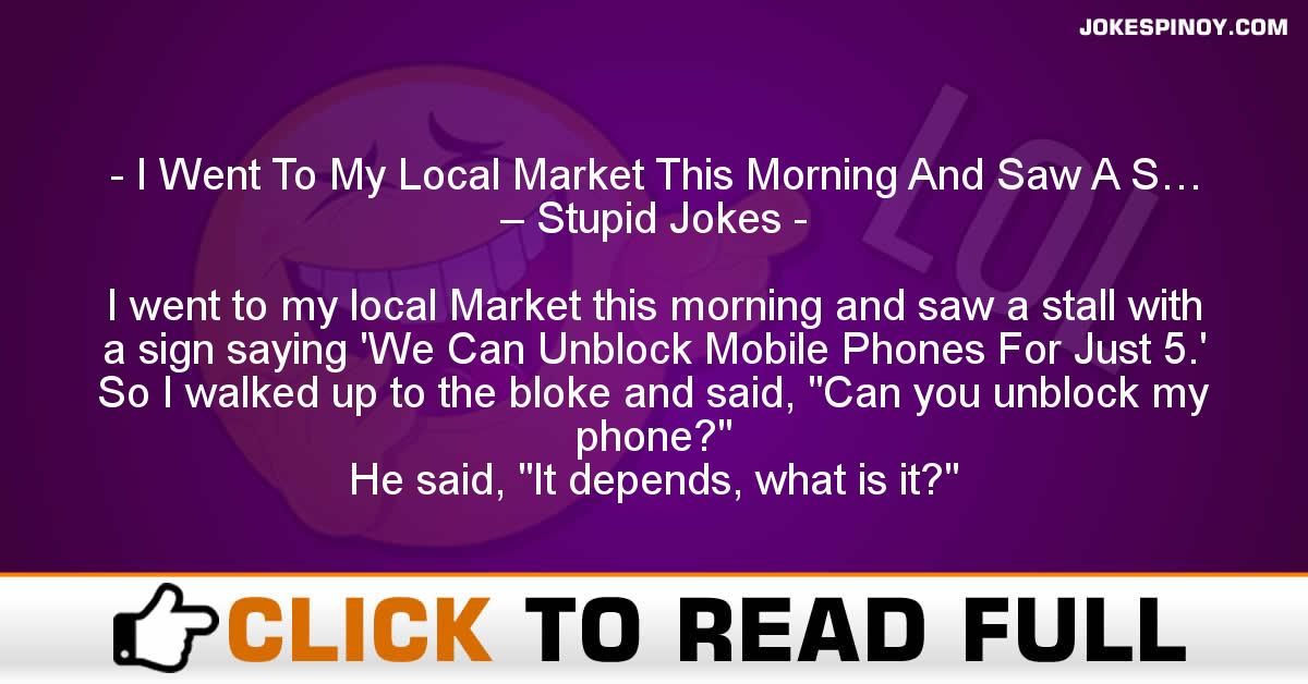 I Went To My Local Market This Morning And Saw A S… – Stupid Jokes