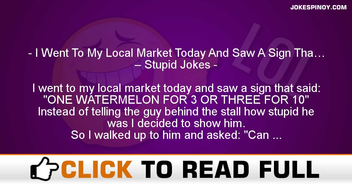 I Went To My Local Market Today And Saw A Sign Tha… – Stupid Jokes