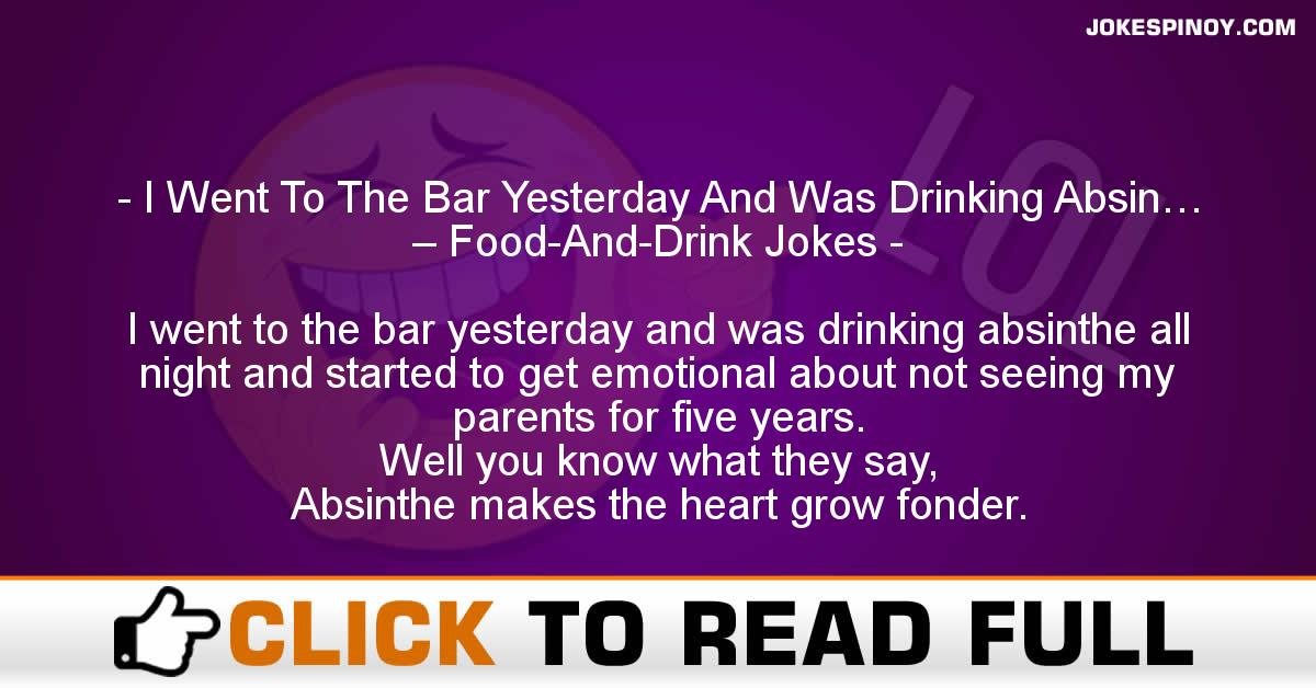 I Went To The Bar Yesterday And Was Drinking Absin… – Food-And-Drink Jokes