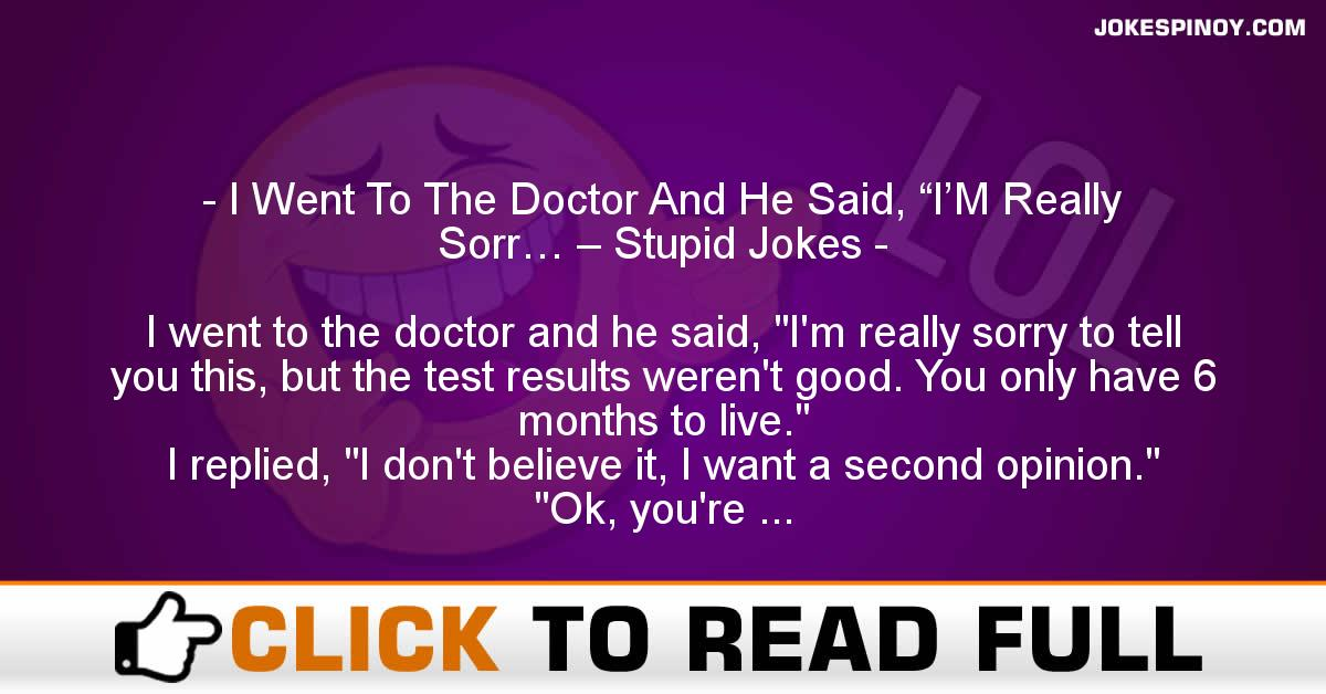 "I Went To The Doctor And He Said, ""I'M Really Sorr… – Stupid Jokes"