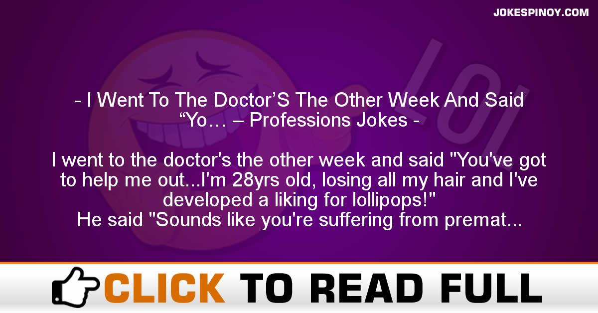 """I Went To The Doctor'S The Other Week And Said """"Yo… – Professions Jokes"""