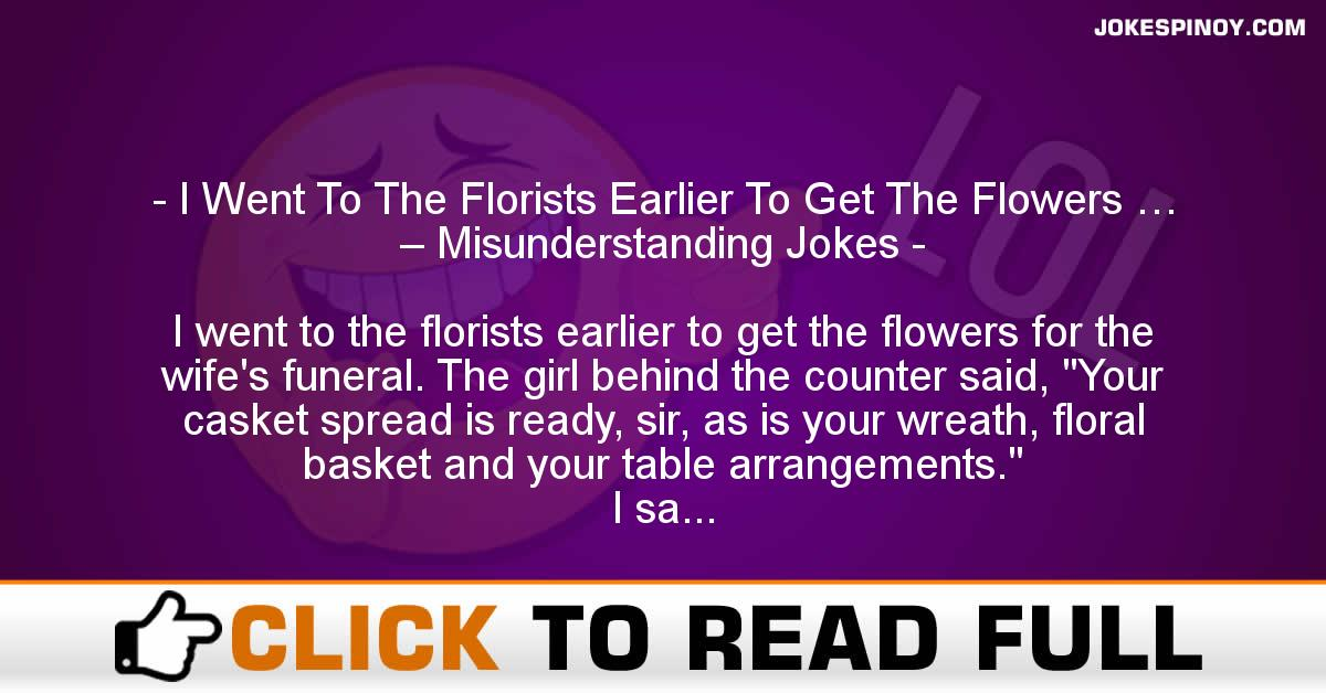 I Went To The Florists Earlier To Get The Flowers … – Misunderstanding Jokes