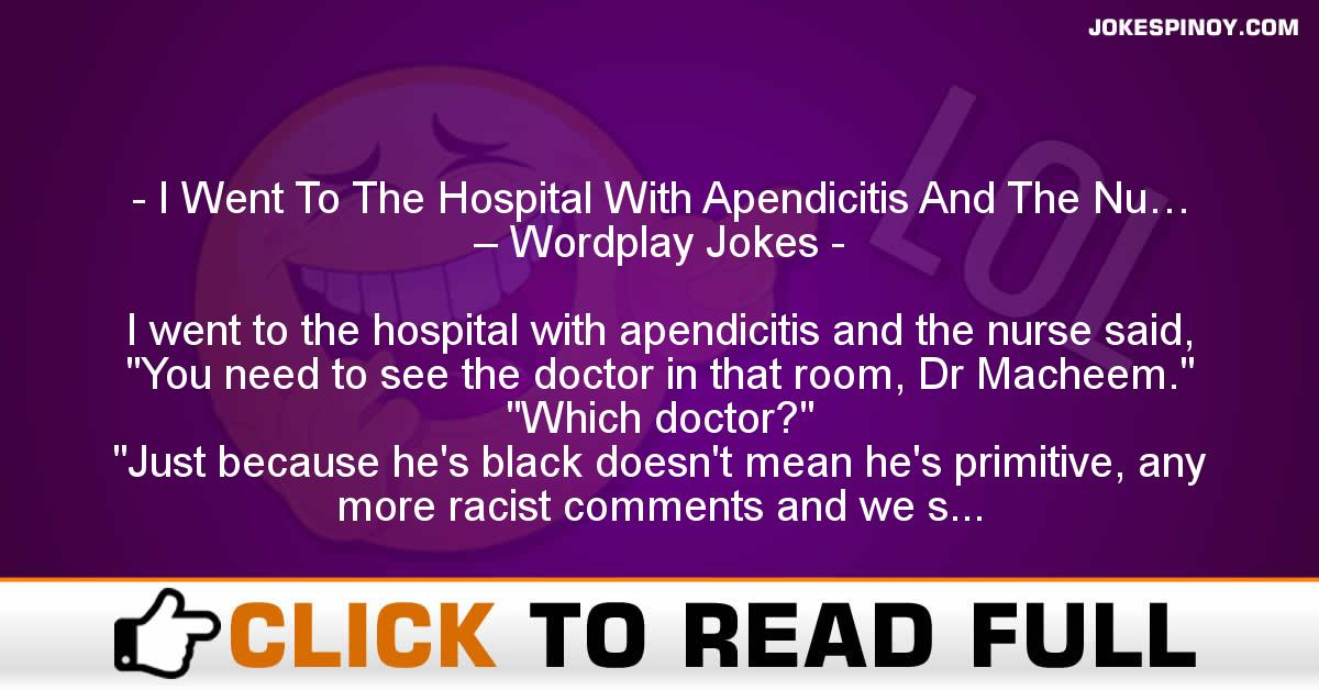 I Went To The Hospital With Apendicitis And The Nu… – Wordplay Jokes