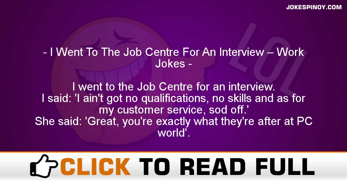 I Went To The Job Centre For An Interview – Work Jokes