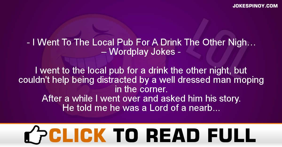 I Went To The Local Pub For A Drink The Other Nigh… – Wordplay Jokes