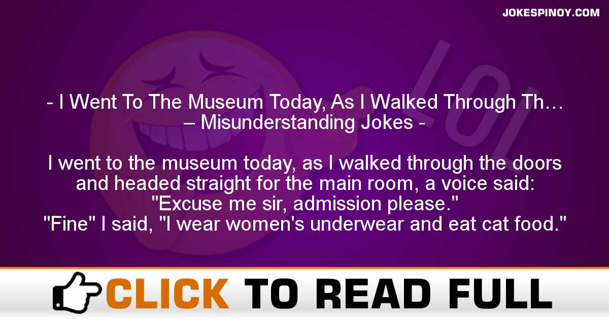 I Went To The Museum Today, As I Walked Through Th… – Misunderstanding Jokes
