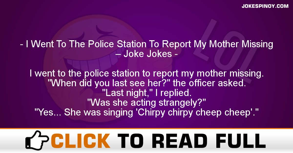 I Went To The Police Station To Report My Mother Missing – Joke Jokes