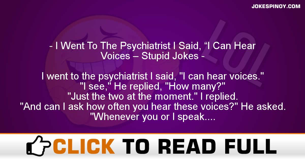 "I Went To The Psychiatrist I Said, ""I Can Hear Voices – Stupid Jokes"