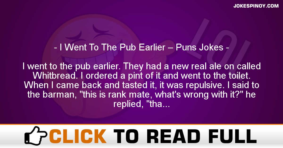 I Went To The Pub Earlier – Puns Jokes