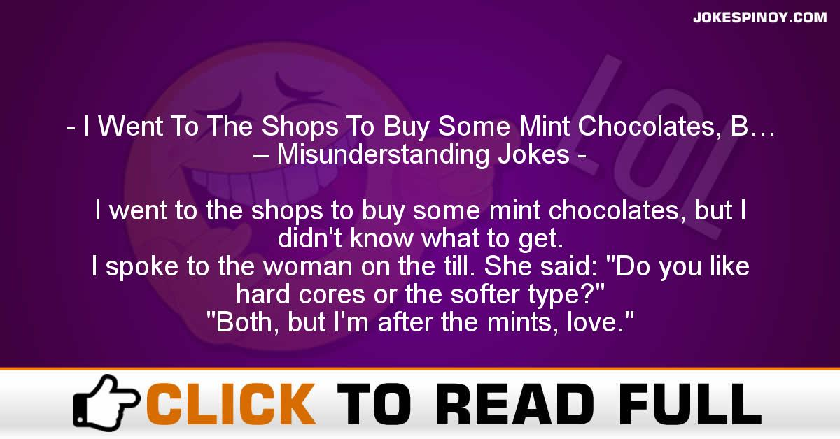 I Went To The Shops To Buy Some Mint Chocolates, B… – Misunderstanding Jokes