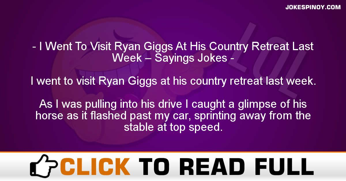 I Went To Visit Ryan Giggs At His Country Retreat Last Week – Sayings Jokes