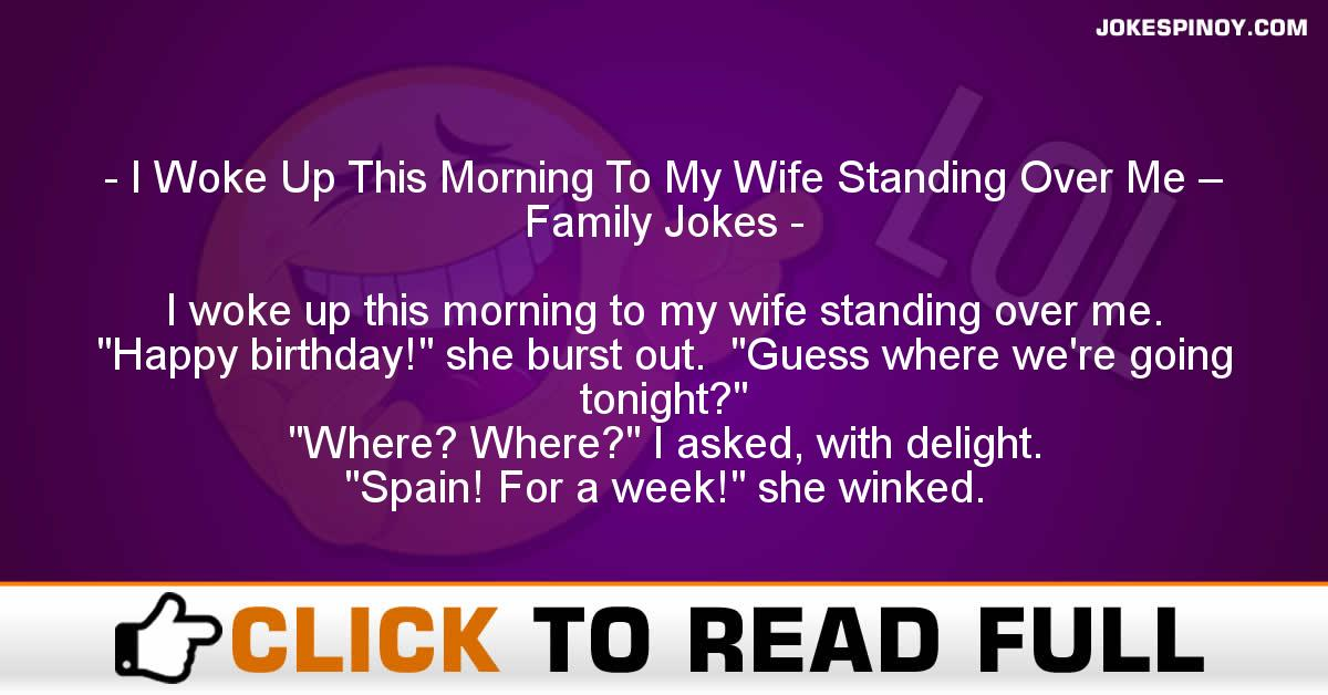 I Woke Up This Morning To My Wife Standing Over Me – Family Jokes