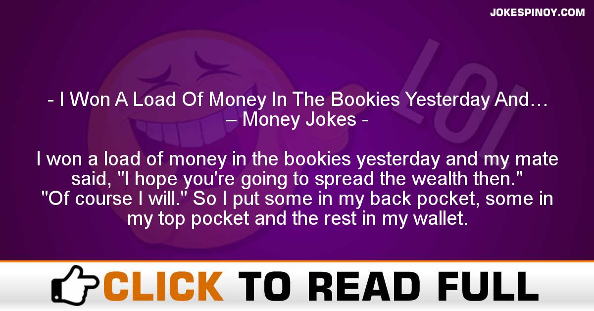 I Won A Load Of Money In The Bookies Yesterday And… – Money Jokes