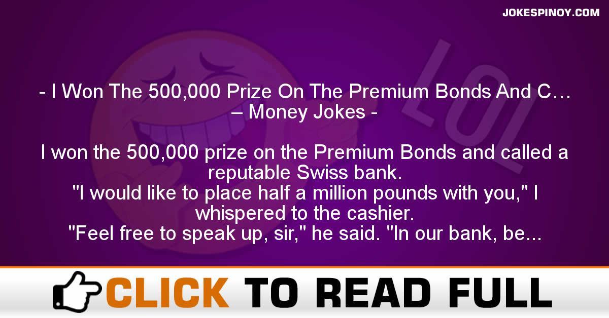 I Won The 500,000 Prize On The Premium Bonds And C… – Money Jokes
