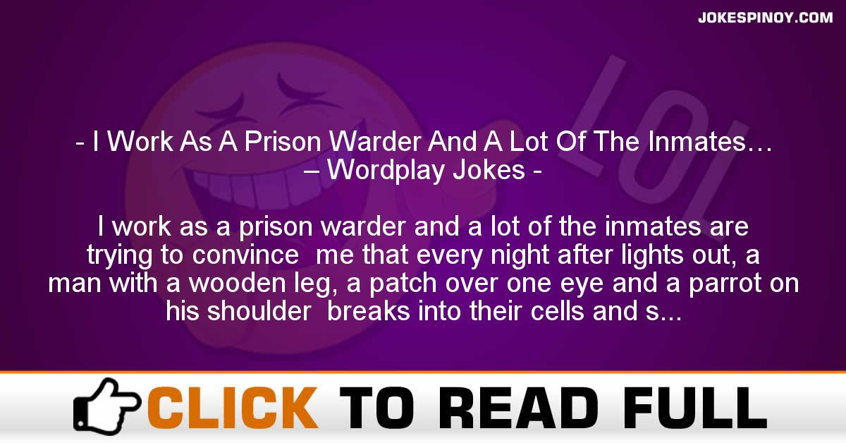 I Work As A Prison Warder And A Lot Of The Inmates… – Wordplay Jokes