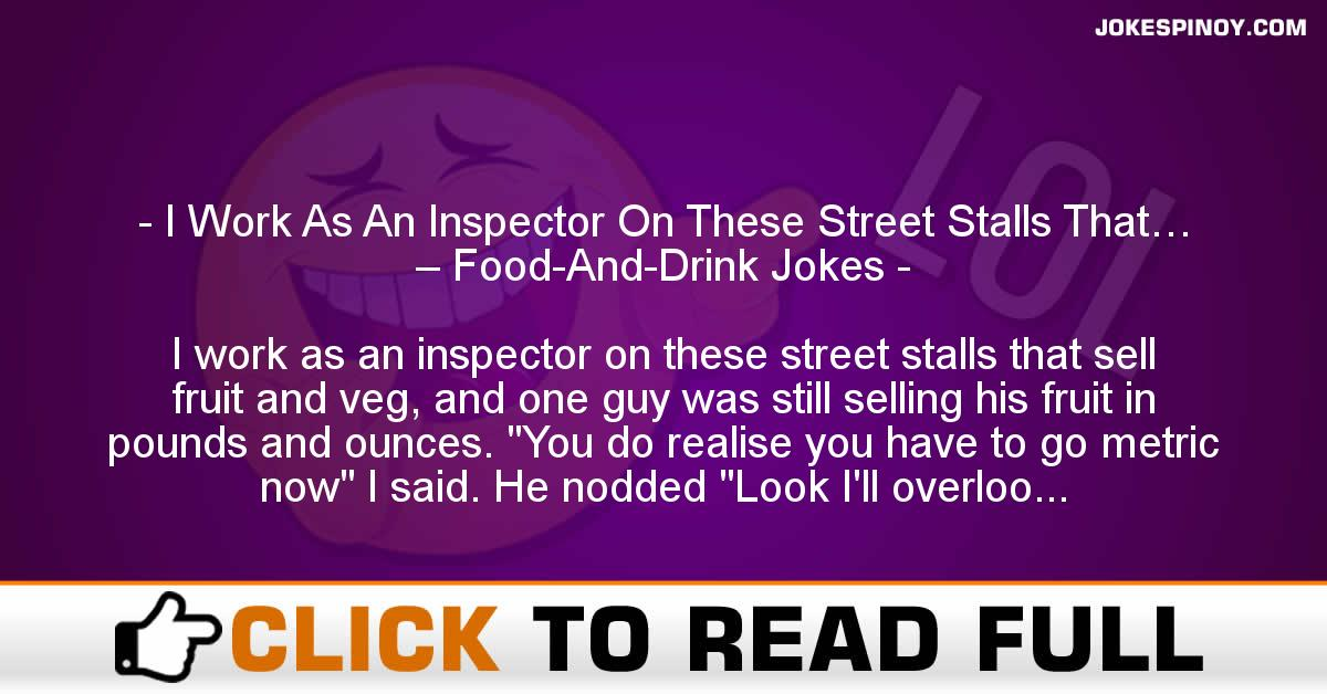 I Work As An Inspector On These Street Stalls That… – Food-And-Drink Jokes